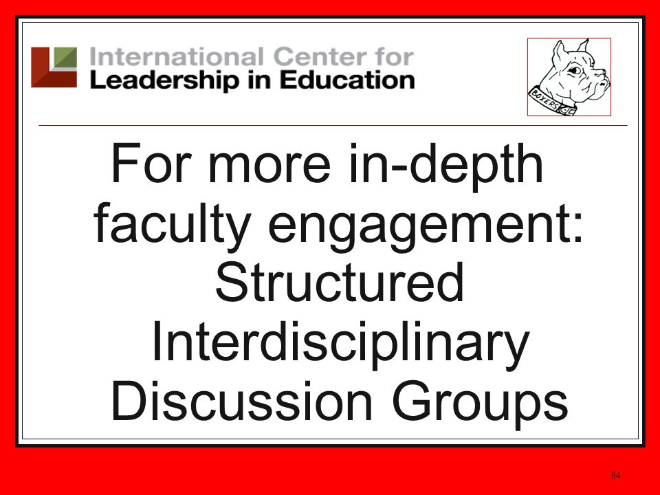 For more in-depth faculty engagement: Structured Interdisciplinary Discussion Groups 84