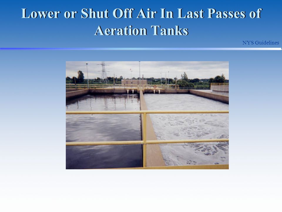 Lower or Shut Off Air In Last Passes of Aeration Tanks NYS Guidelines