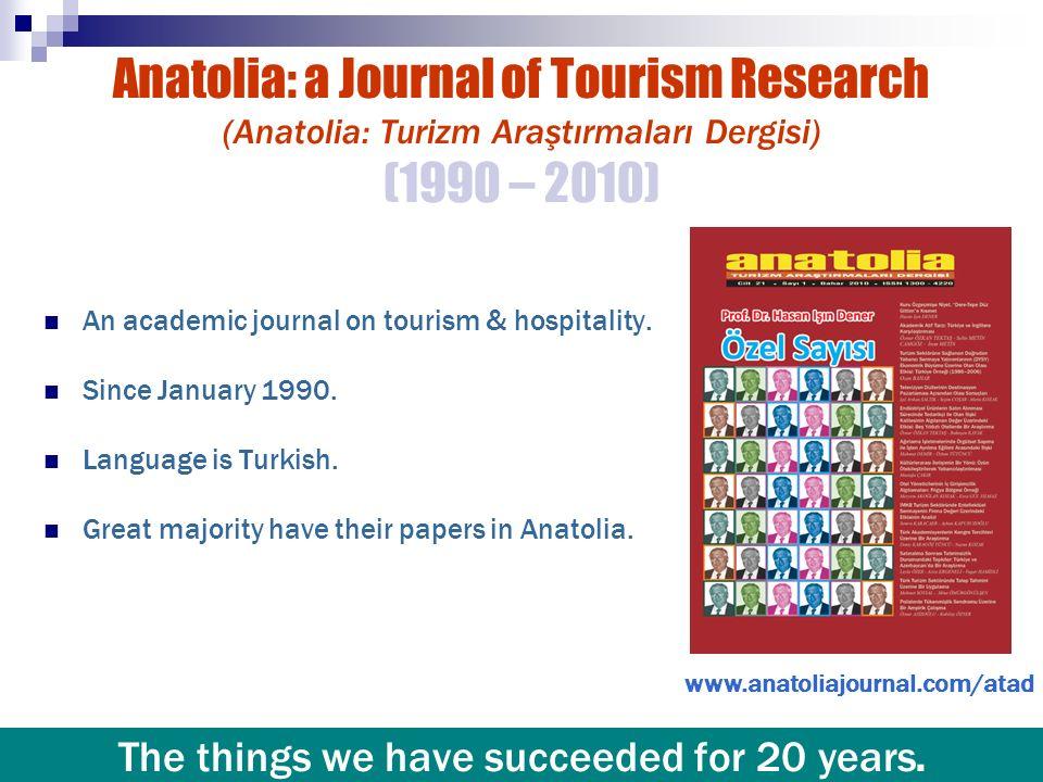 Anatolia: a Journal of Tourism Research (Anatolia: Turizm Araştırmaları Dergisi) (1990 – 2010) An academic journal on tourism & hospitality. Since Jan