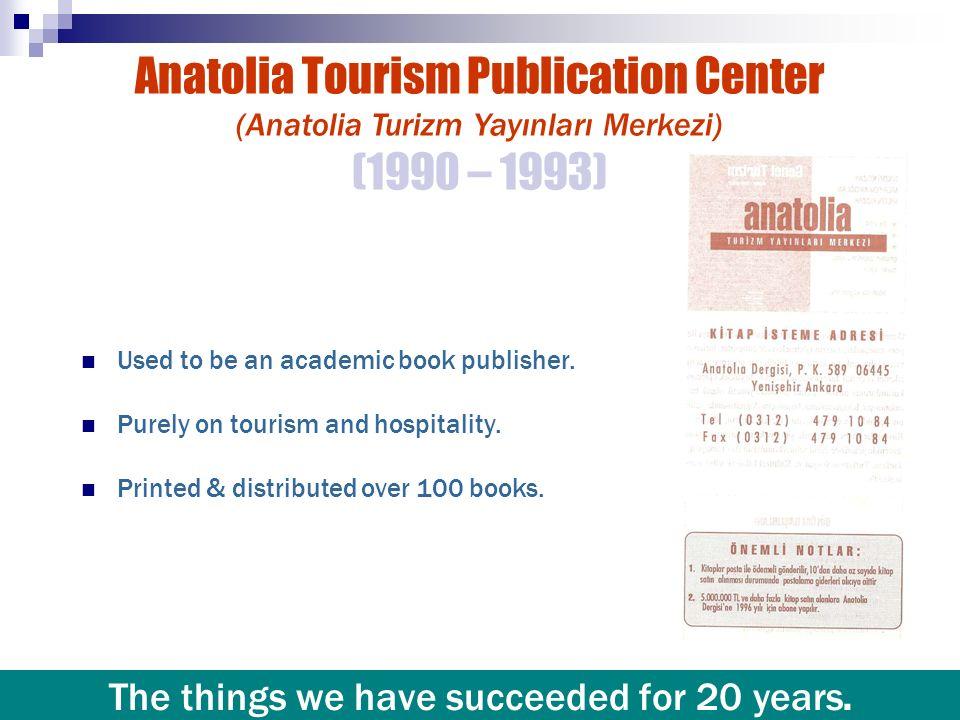 Anatolia Tourism Publication Center (Anatolia Turizm Yayınları Merkezi) (1990 – 1993) Used to be an academic book publisher. Purely on tourism and hos