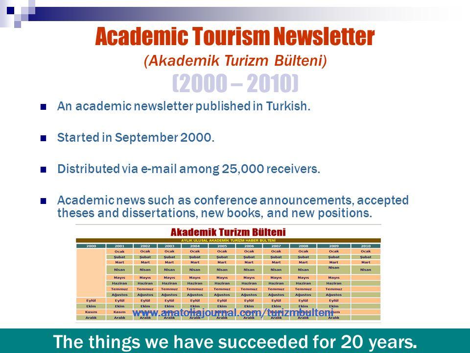 Academic Tourism Newsletter (Akademik Turizm Bülteni) (2000 – 2010) An academic newsletter published in Turkish. Started in September 2000. Distribute