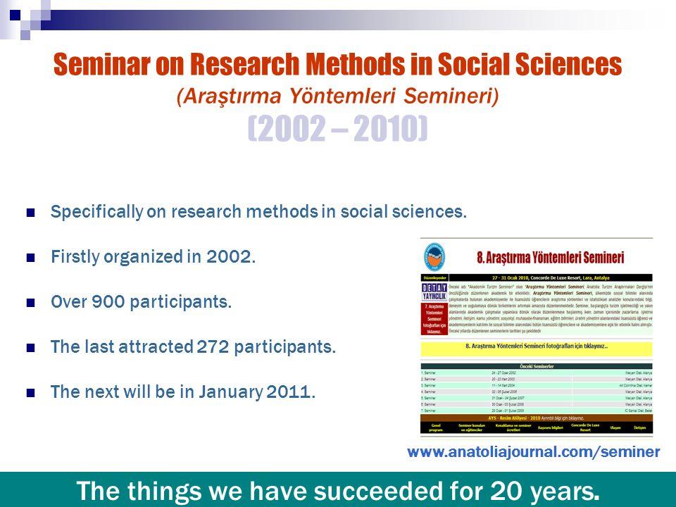 Seminar on Research Methods in Social Sciences (Araştırma Yöntemleri Semineri) (2002 – 2010) Specifically on research methods in social sciences. Firs