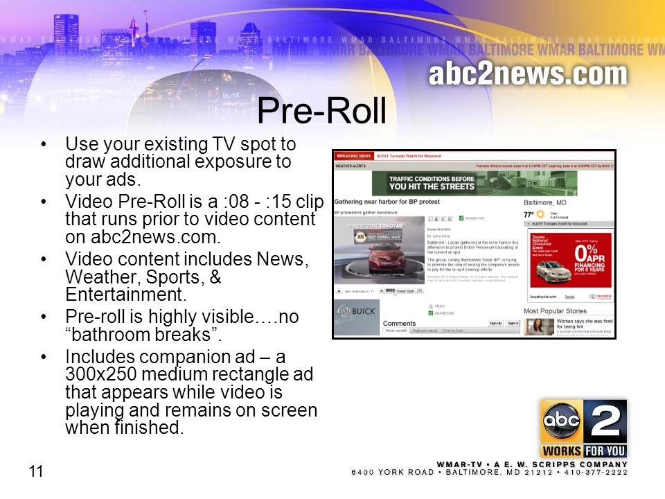 Pre-Roll Use your existing TV spot to draw additional exposure to your ads. Video Pre-Roll is a :08 - :15 clip that runs prior to video content on abc