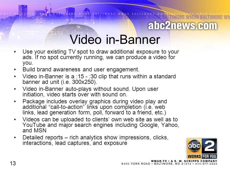 Video in-Banner Use your existing TV spot to draw additional exposure to your ads.