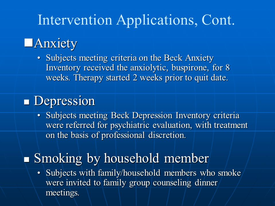 Intervention Applications, Cont. Anxiety Anxiety Subjects meeting criteria on the Beck Anxiety Inventory received the anxiolytic, buspirone, for 8 wee
