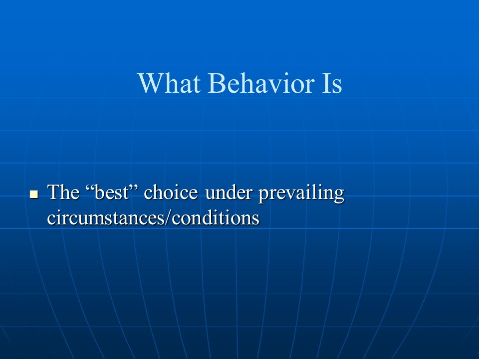 What Behavior Is The best choice under prevailing circumstances/conditions The best choice under prevailing circumstances/conditions