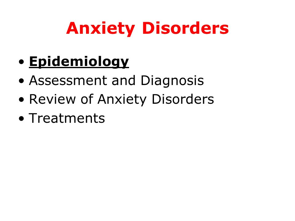 Anxiety Disorders Epidemiology Assessment and Diagnosis Review of Anxiety Disorders Treatments