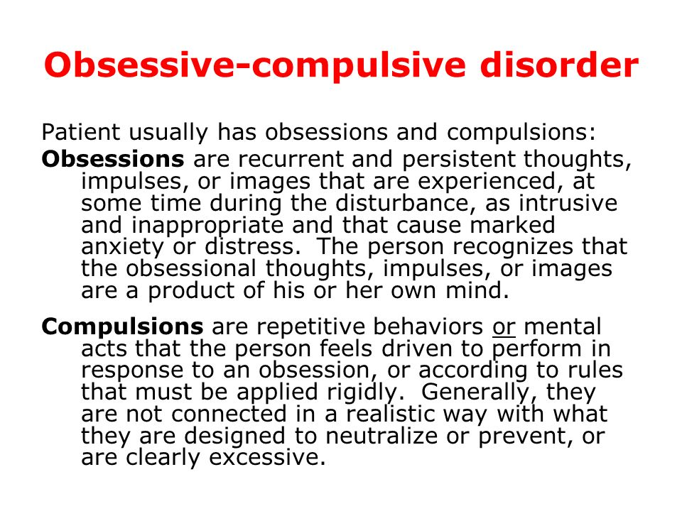 Obsessive-compulsive disorder Patient usually has obsessions and compulsions: Obsessions are recurrent and persistent thoughts, impulses, or images th