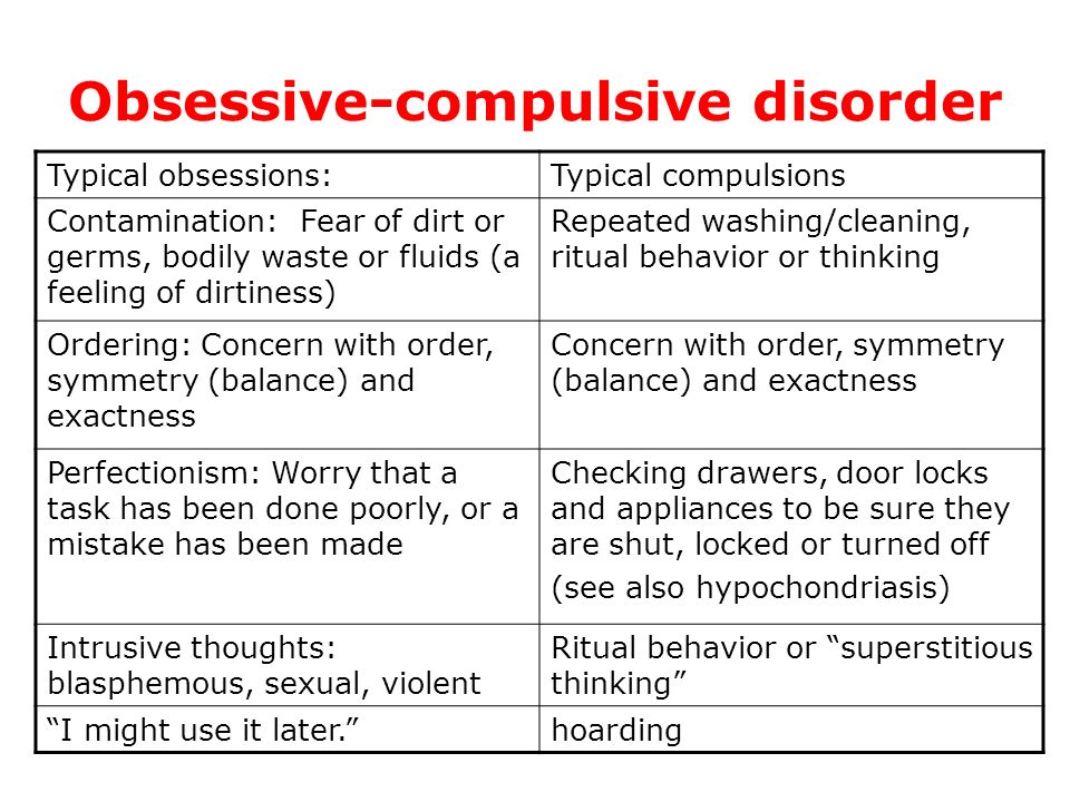 Obsessive-compulsive disorder Typical obsessions:Typical compulsions Contamination: Fear of dirt or germs, bodily waste or fluids (a feeling of dirtin