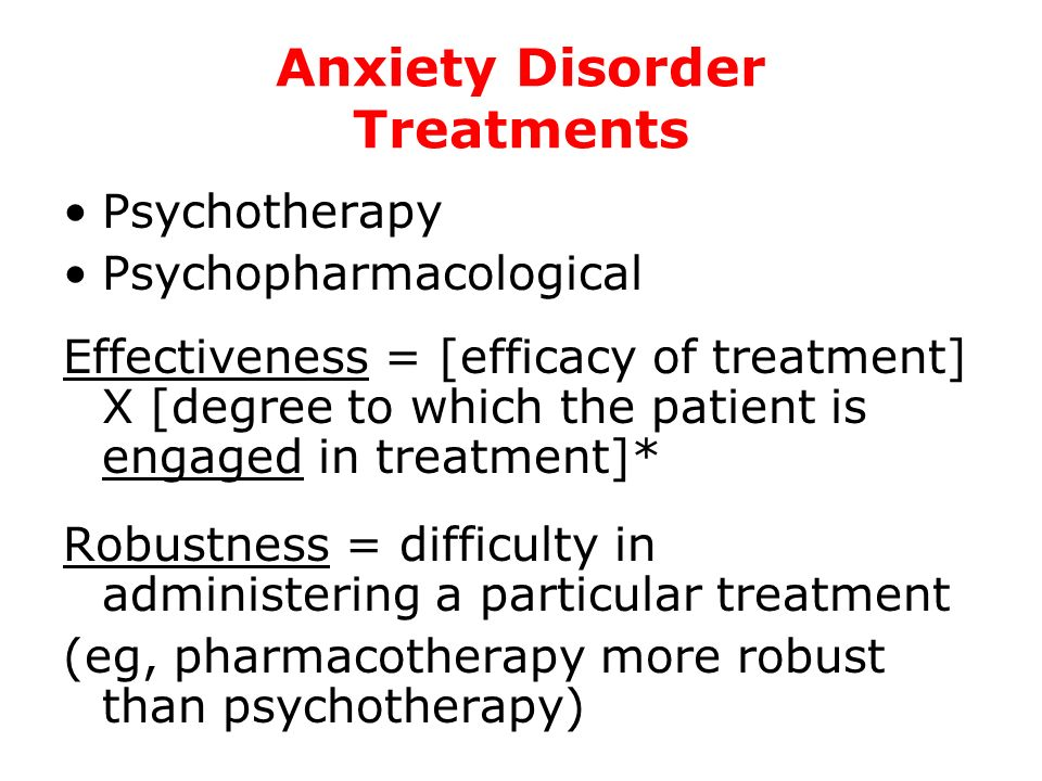 Anxiety Disorder Treatments Psychotherapy Psychopharmacological Effectiveness = [efficacy of treatment] X [degree to which the patient is engaged in t