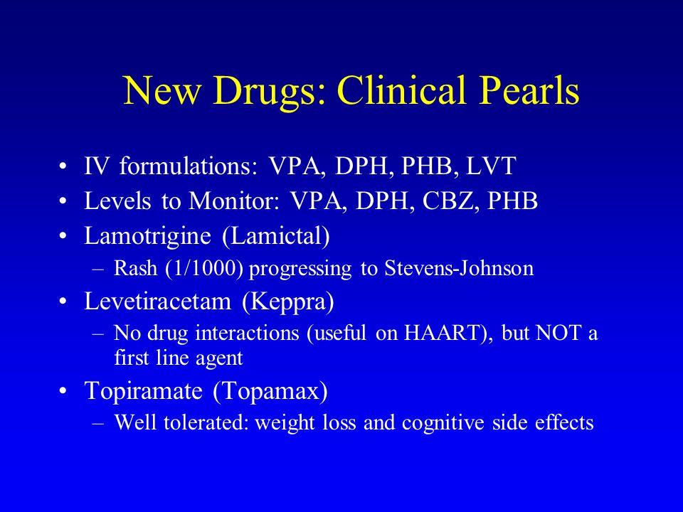 New Drugs: Clinical Pearls IV formulations: VPA, DPH, PHB, LVT Levels to Monitor: VPA, DPH, CBZ, PHB Lamotrigine (Lamictal) –Rash (1/1000) progressing