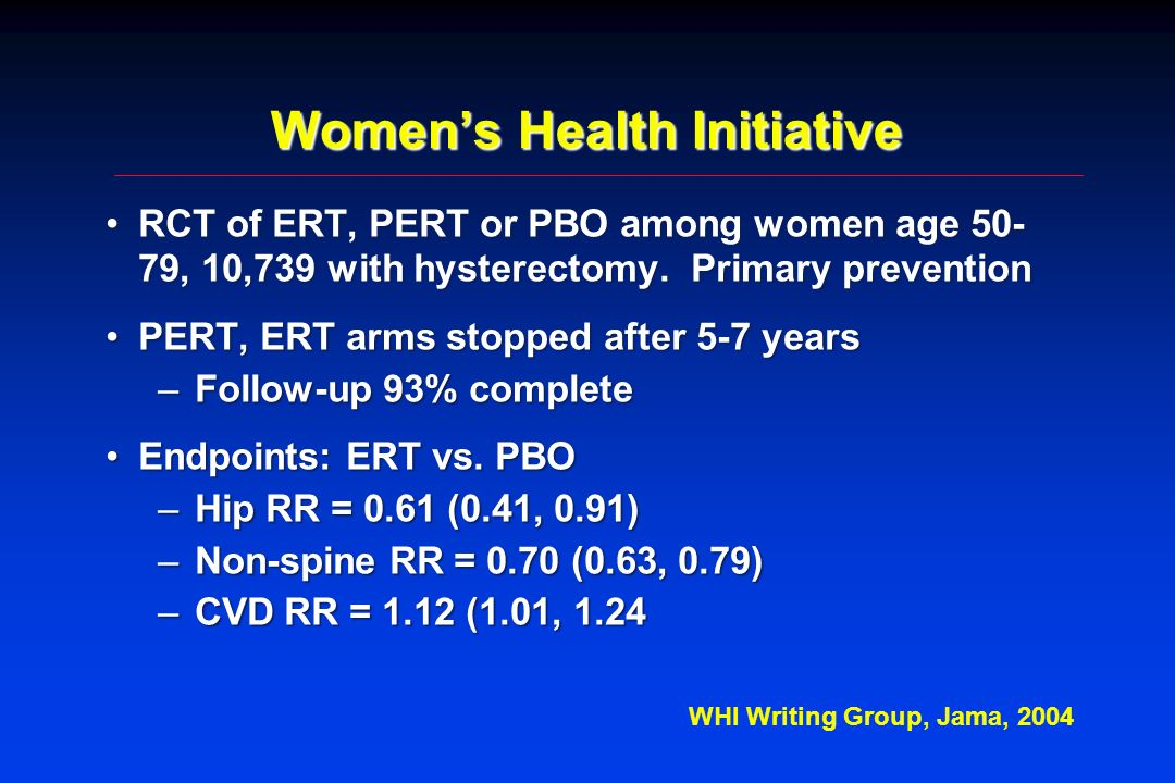 Womens Health Initiative RCT of ERT, PERT or PBO among women age 50- 79, 10,739 with hysterectomy. Primary preventionRCT of ERT, PERT or PBO among wom