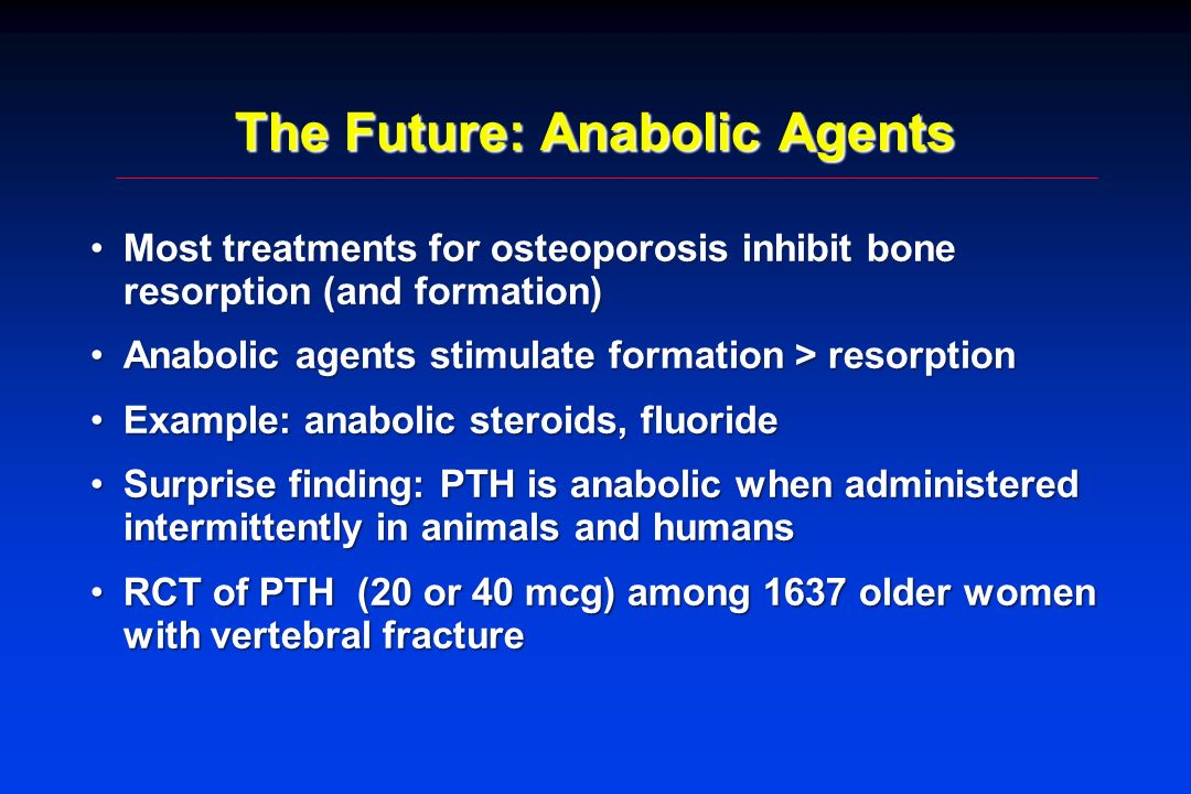 The Future: Anabolic Agents Most treatments for osteoporosis inhibit bone resorption (and formation)Most treatments for osteoporosis inhibit bone reso