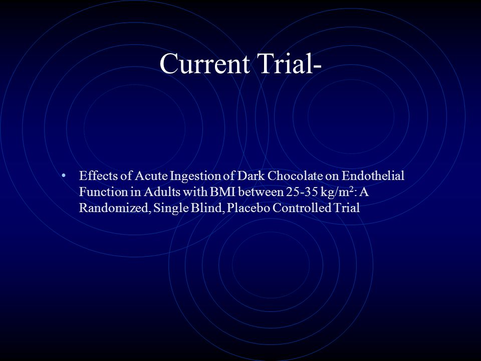 Current Trial- Effects of Acute Ingestion of Dark Chocolate on Endothelial Function in Adults with BMI between 25-35 kg/m 2 : A Randomized, Single Blind, Placebo Controlled Trial