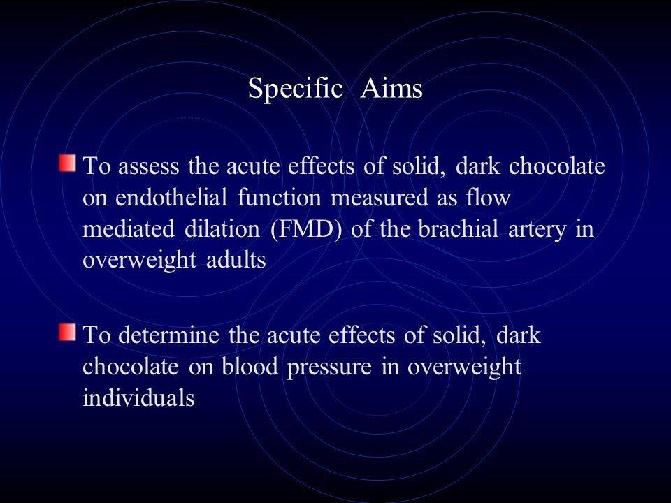 Specific Aims To assess the acute effects of solid, dark chocolate on endothelial function measured as flow mediated dilation (FMD) of the brachial artery in overweight adults To determine the acute effects of solid, dark chocolate on blood pressure in overweight individuals
