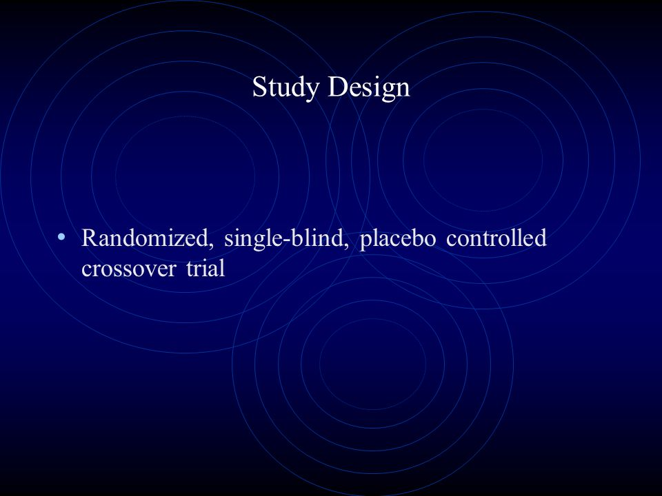 Study Design Randomized, single-blind, placebo controlled crossover trial
