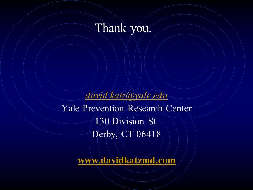 Thank you. david.katz@yale.edu Yale Prevention Research Center 130 Division St.