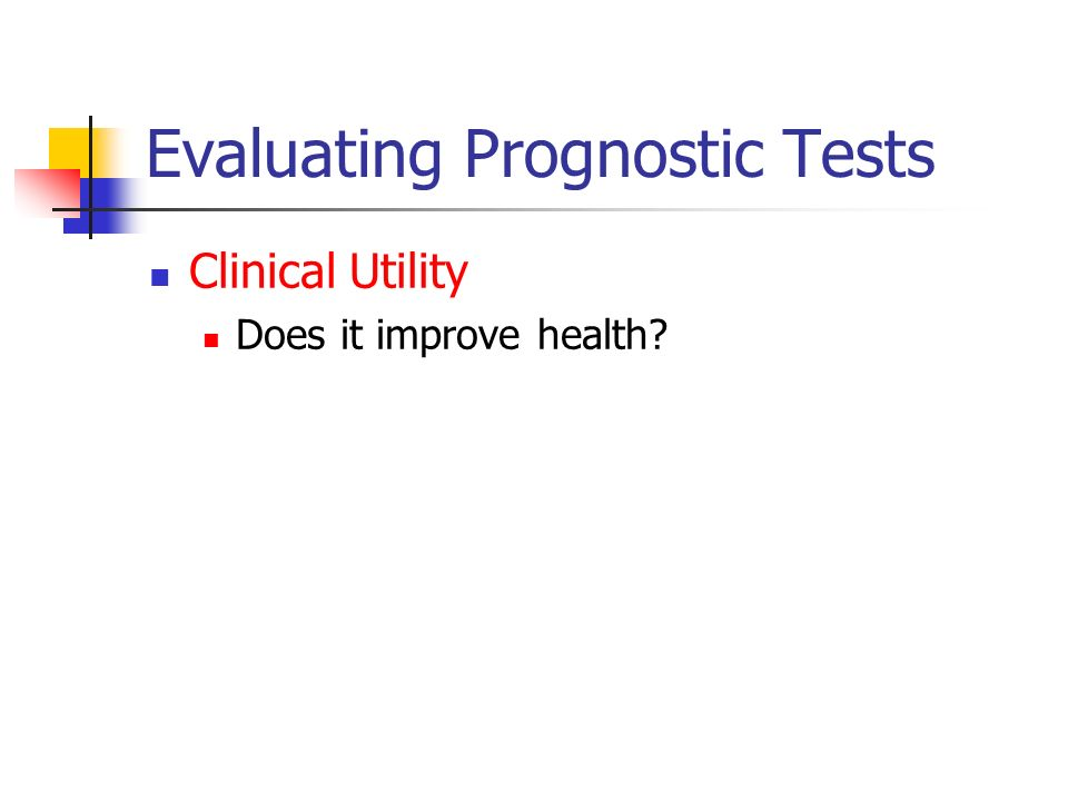 Evaluating Prognostic Tests Clinical Utility Does it improve health