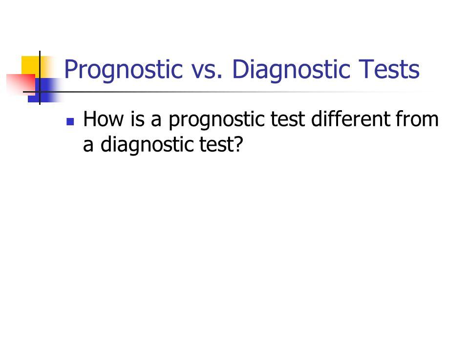 Prognostic vs. Diagnostic Tests How is a prognostic test different from a diagnostic test?