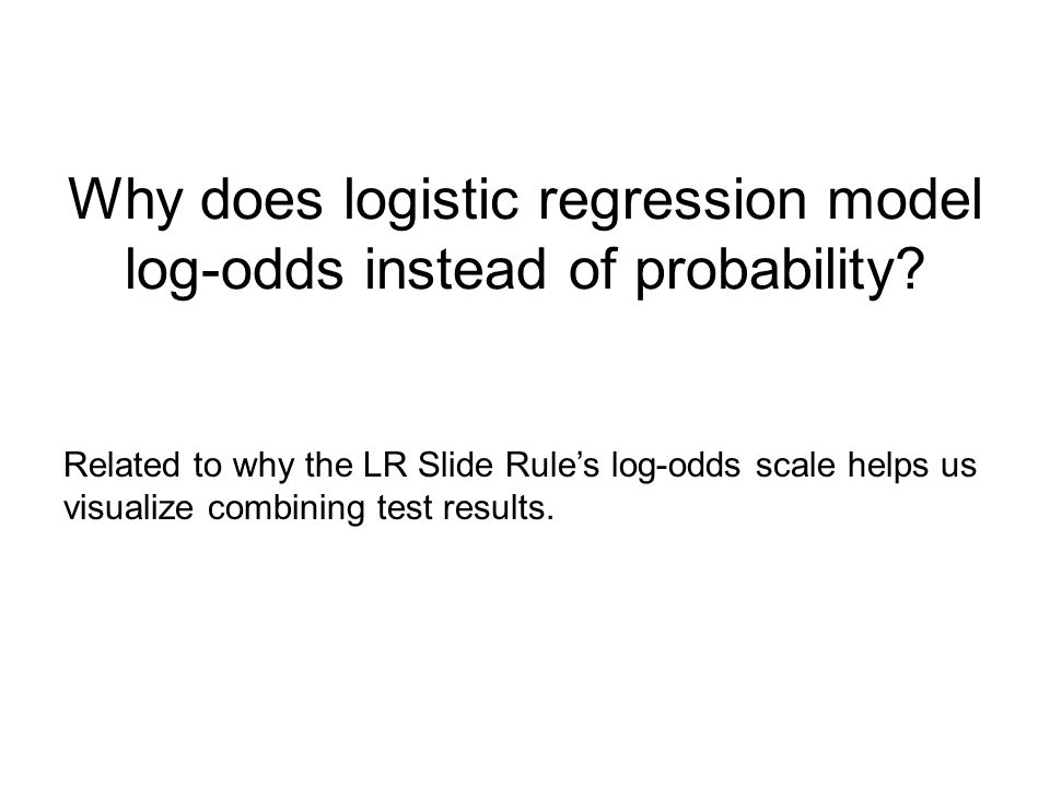 Why does logistic regression model log-odds instead of probability.
