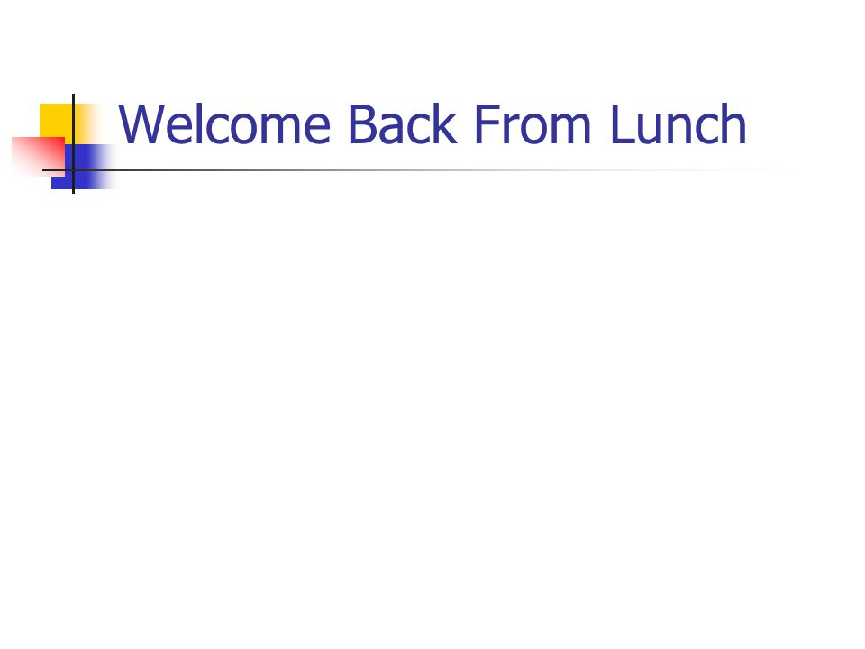 Welcome Back From Lunch