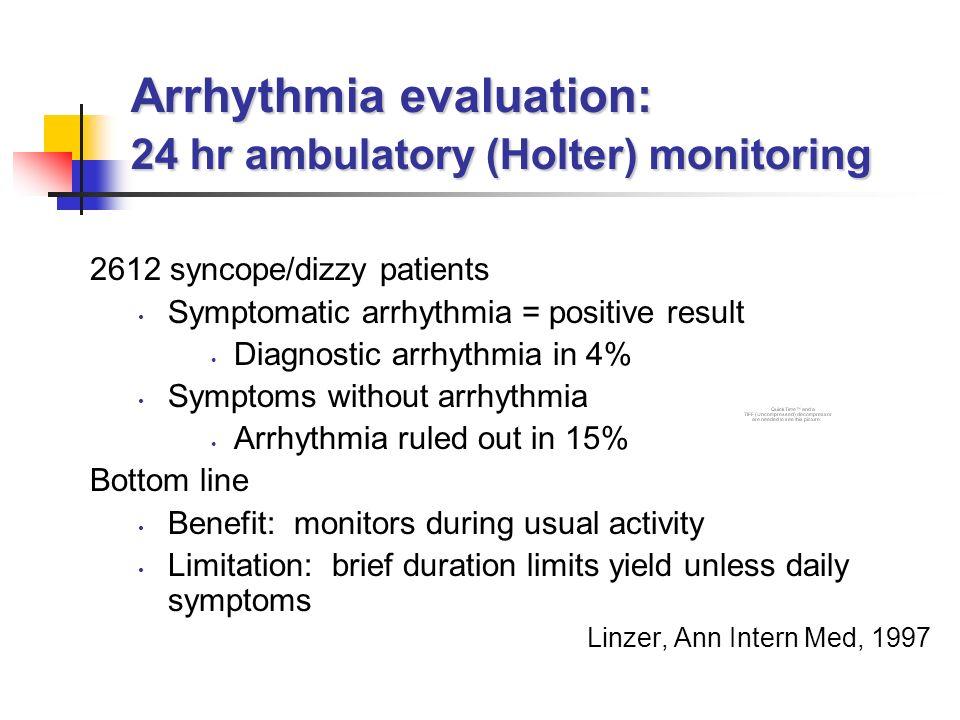 Arrhythmia evaluation: 24 hr ambulatory (Holter) monitoring 2612 syncope/dizzy patients Symptomatic arrhythmia = positive result Diagnostic arrhythmia