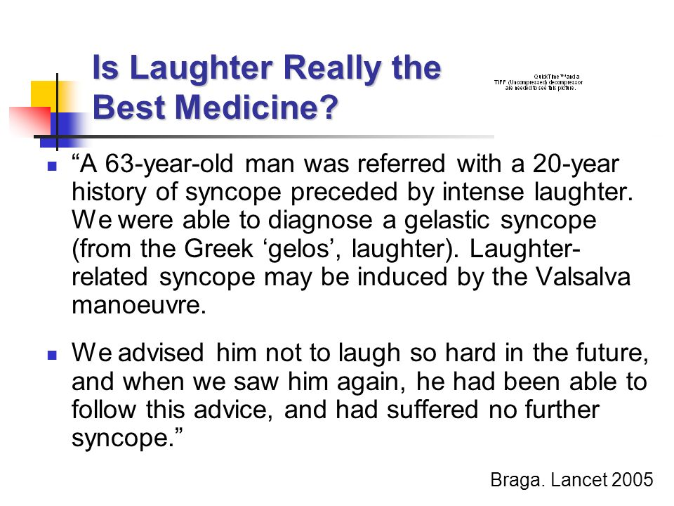 Is Laughter Really the Best Medicine? A 63-year-old man was referred with a 20-year history of syncope preceded by intense laughter. We were able to d