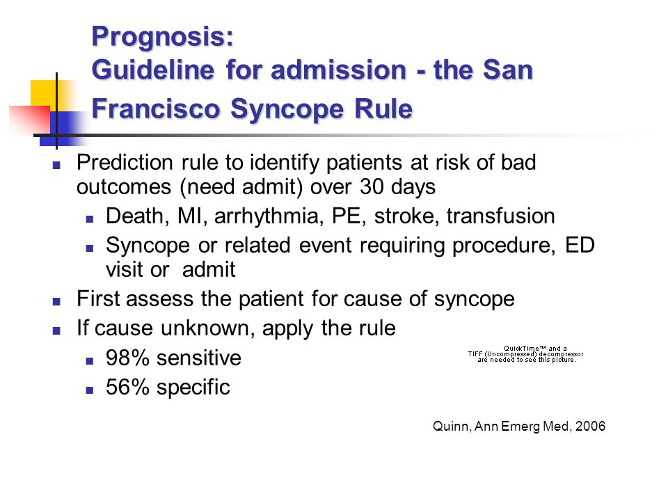 Prognosis: Guideline for admission - the San Francisco Syncope Rule Prediction rule to identify patients at risk of bad outcomes (need admit) over 30