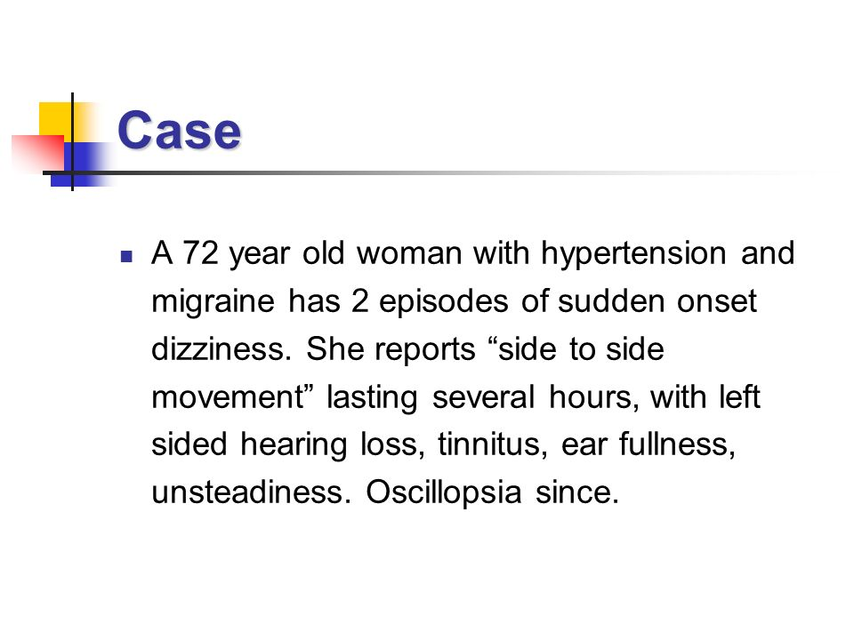 Case A 72 year old woman with hypertension and migraine has 2 episodes of sudden onset dizziness. She reports side to side movement lasting several ho