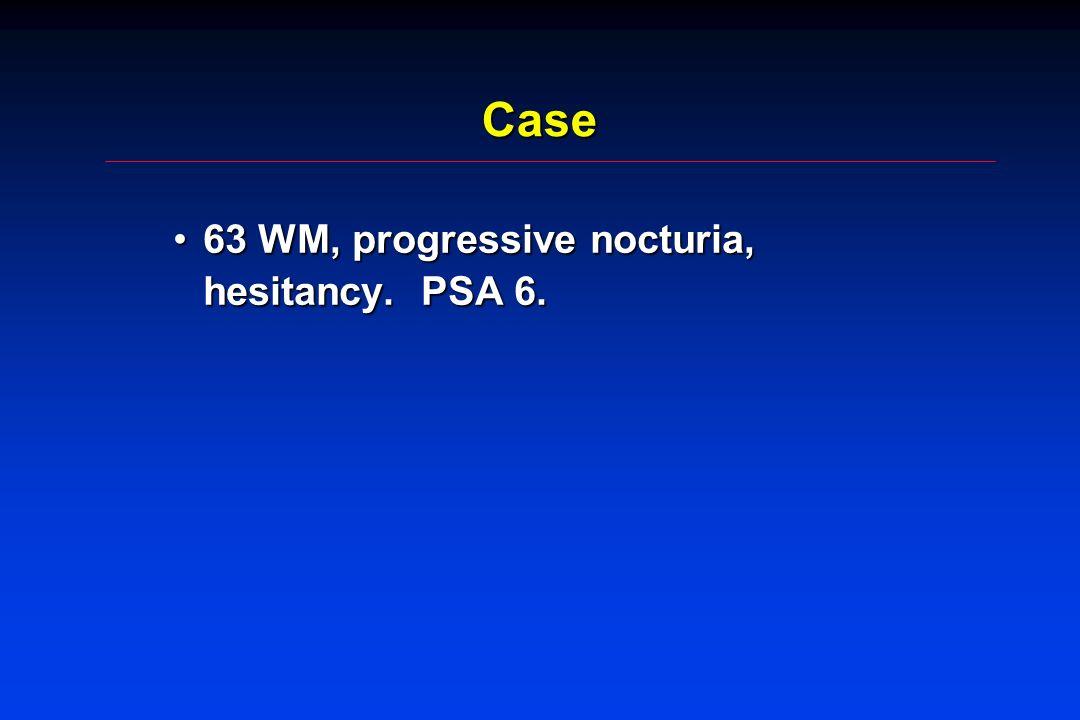 Case 63 WM, progressive nocturia, hesitancy. PSA 6.63 WM, progressive nocturia, hesitancy. PSA 6.