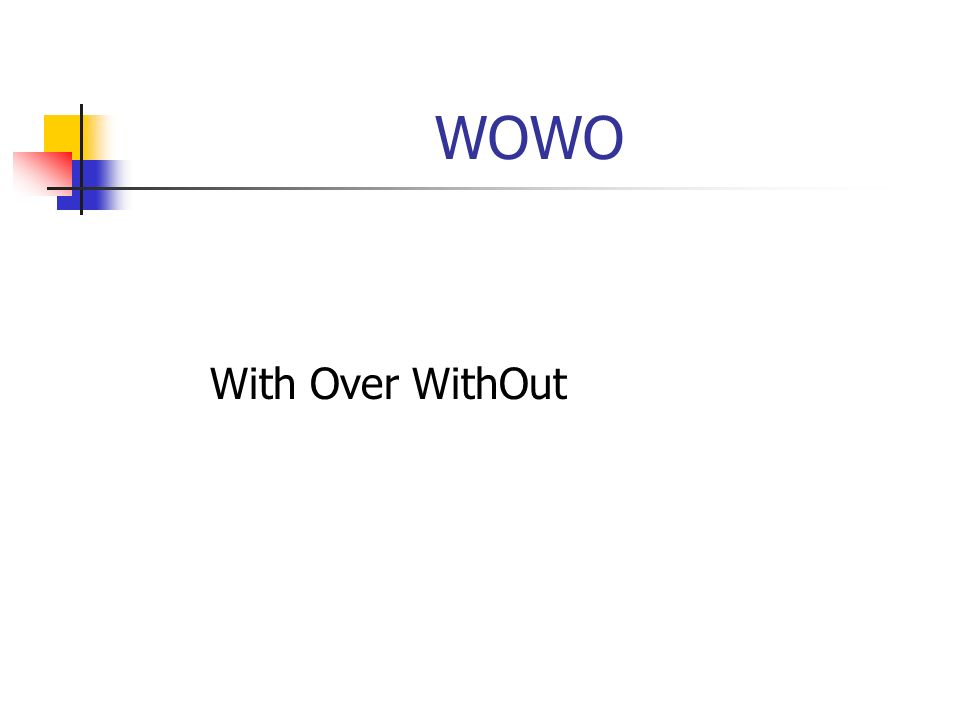 WOWO With Over WithOut