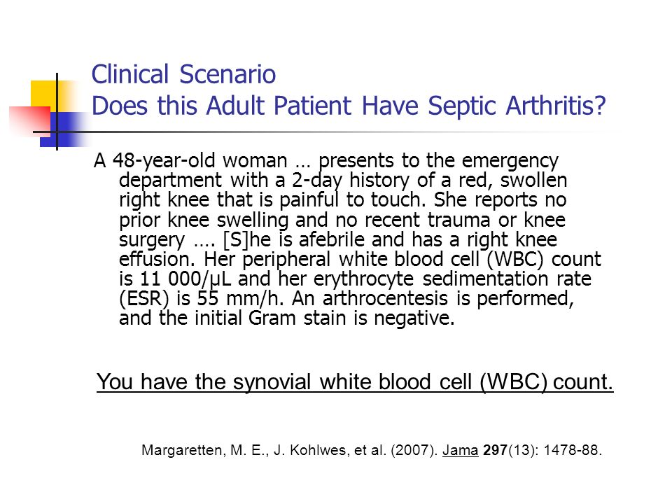 A 48-year-old woman … presents to the emergency department with a 2-day history of a red, swollen right knee that is painful to touch.