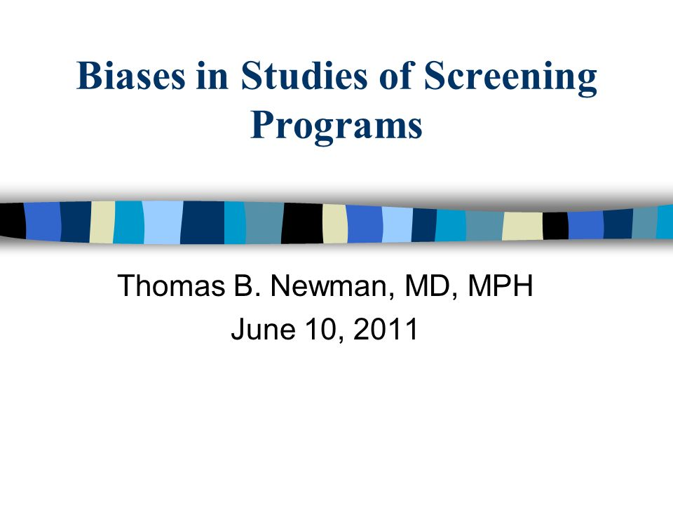 Biases in Studies of Screening Programs Thomas B. Newman, MD, MPH June 10, 2011