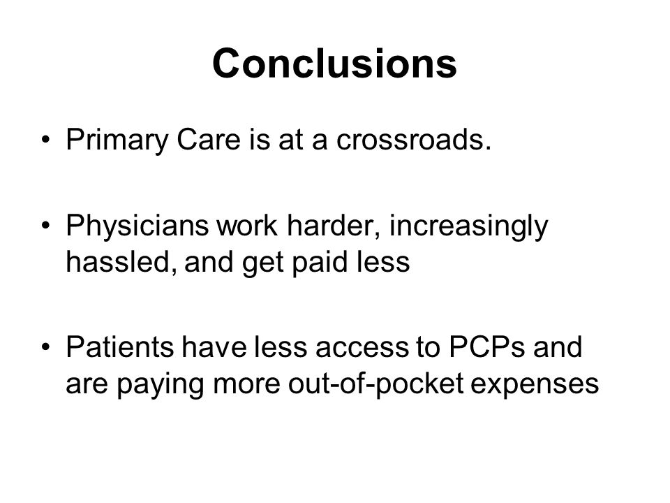 Conclusions Primary Care is at a crossroads.