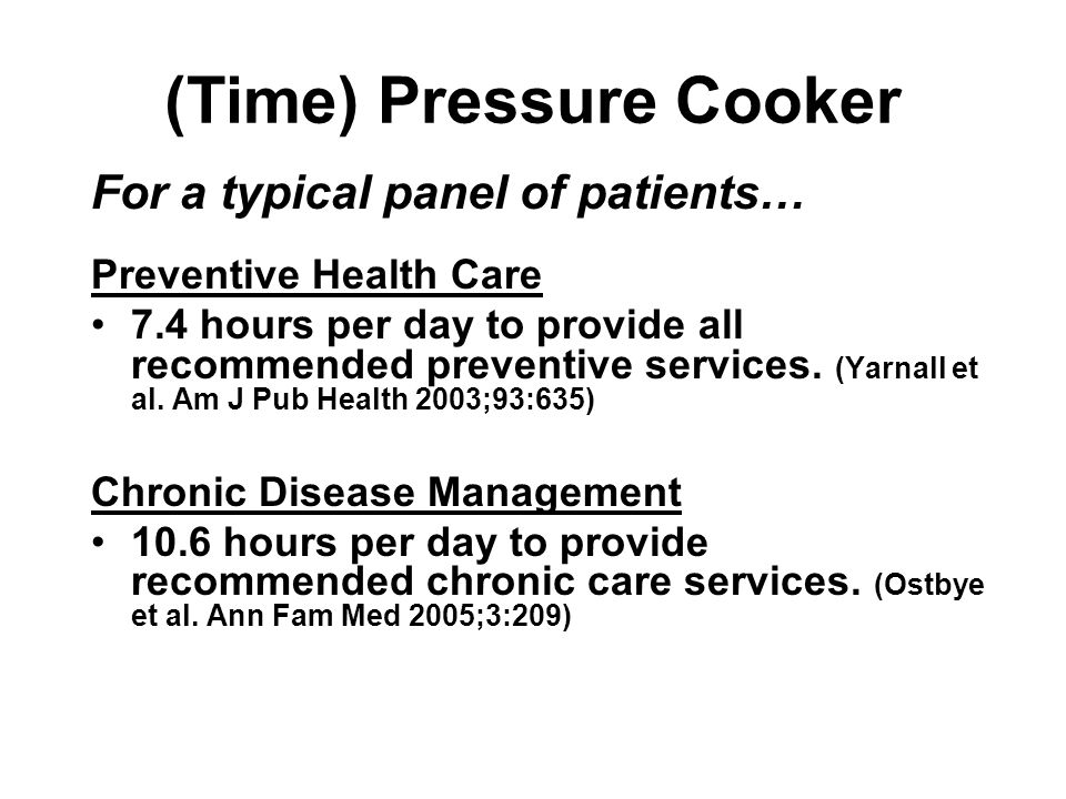 (Time) Pressure Cooker For a typical panel of patients… Preventive Health Care 7.4 hours per day to provide all recommended preventive services.