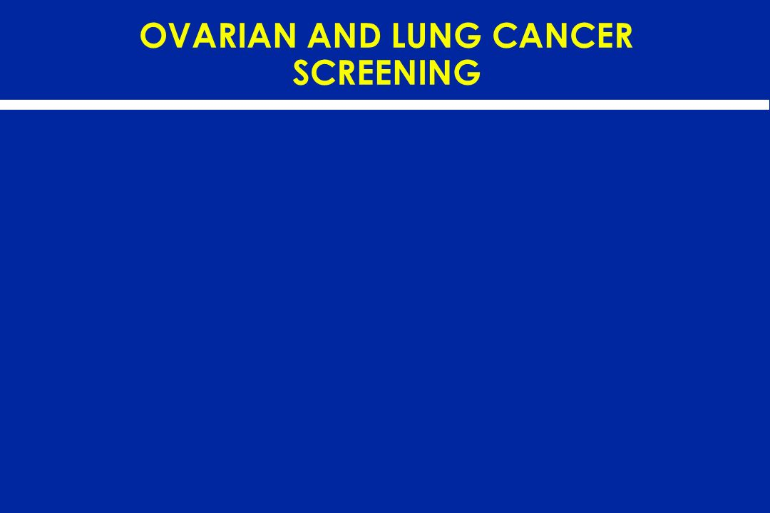 OVARIAN AND LUNG CANCER SCREENING