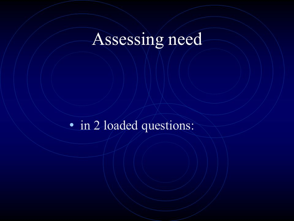 Assessing need in 2 loaded questions: