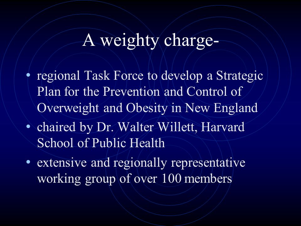 A weighty charge- regional Task Force to develop a Strategic Plan for the Prevention and Control of Overweight and Obesity in New England chaired by Dr.