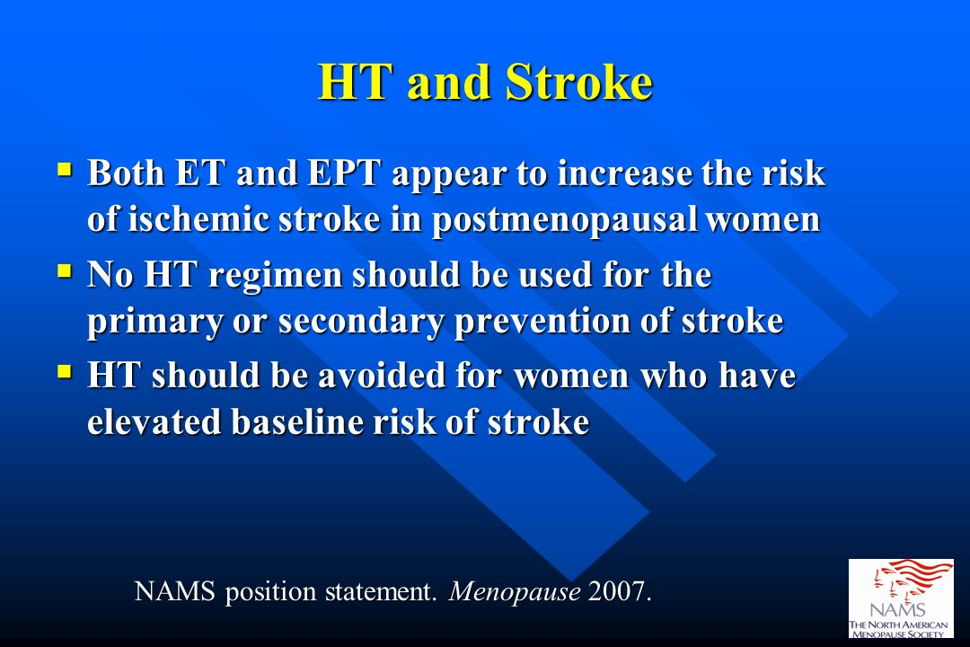 HT and Stroke Both ET and EPT appear to increase the risk of ischemic stroke in postmenopausal women Both ET and EPT appear to increase the risk of is