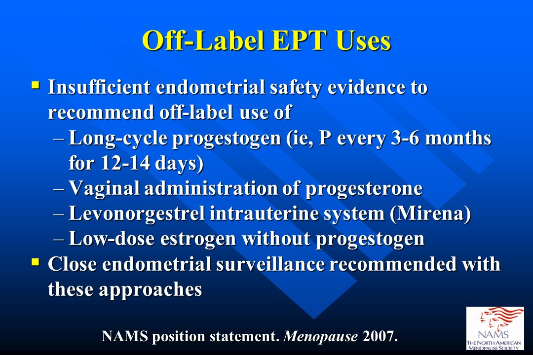 Off-Label EPT Uses Insufficient endometrial safety evidence to recommend off-label use of Insufficient endometrial safety evidence to recommend off-la