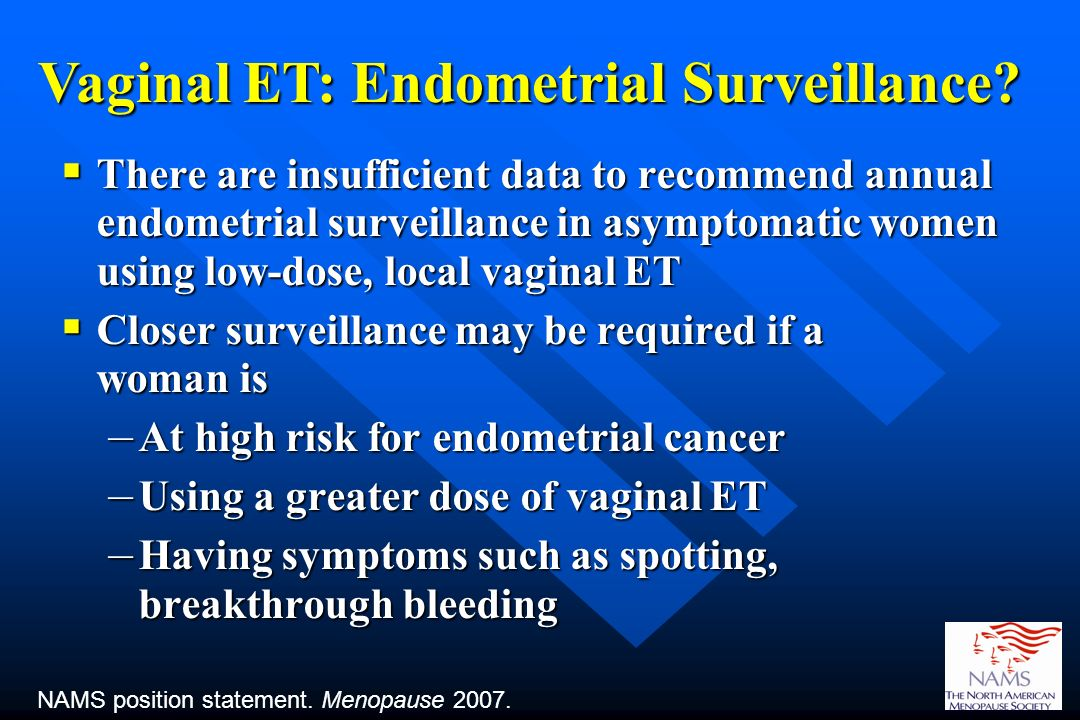 There are insufficient data to recommend annual endometrial surveillance in asymptomatic women using low-dose, local vaginal ET There are insufficient