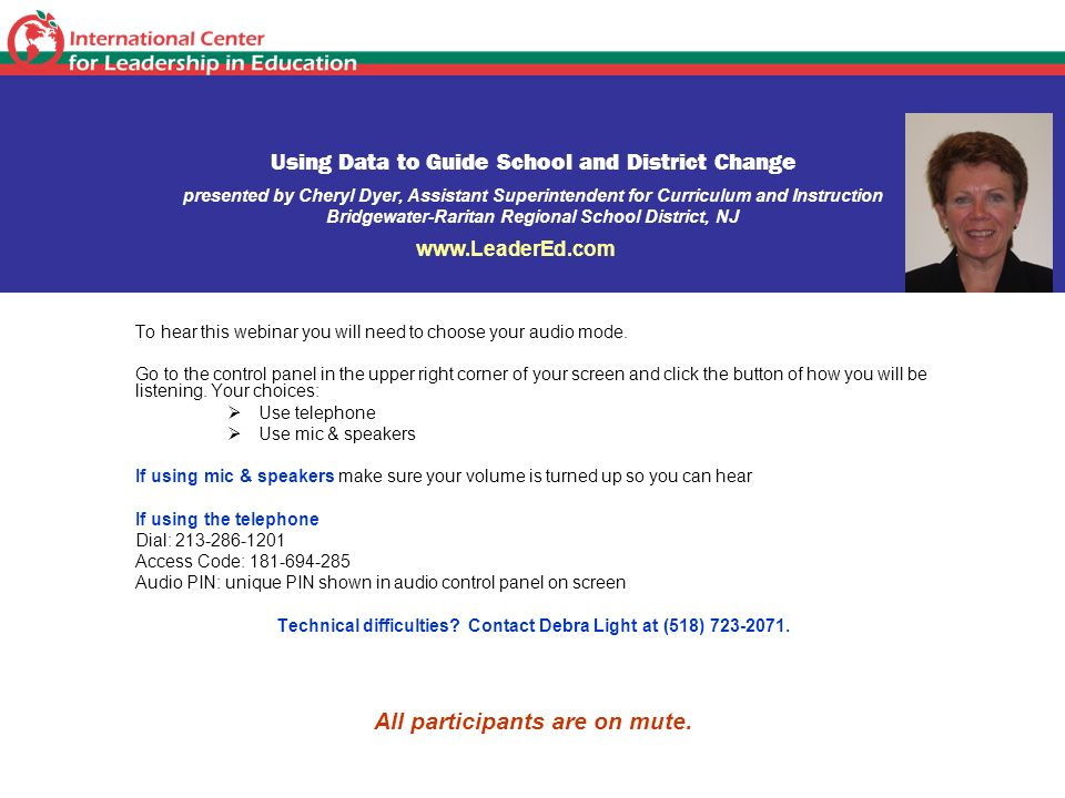 Using Data to Guide School and District Change presented by Cheryl Dyer, Assistant Superintendent for Curriculum and Instruction Bridgewater-Raritan Regional School District, NJ To hear this webinar you will need to choose your audio mode.