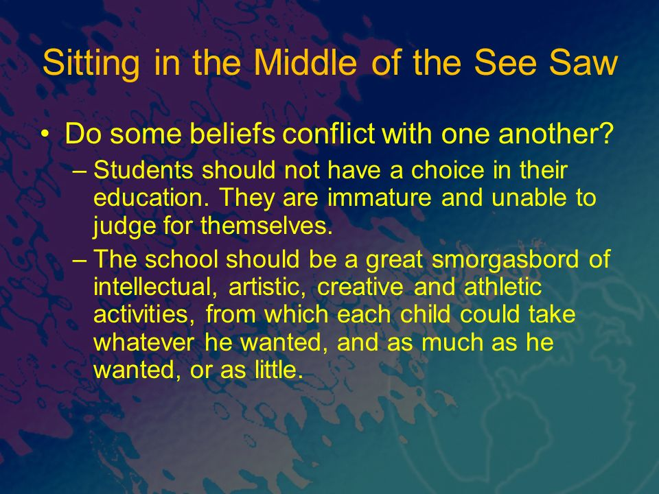 Sitting in the Middle of the See Saw Do some beliefs conflict with one another.