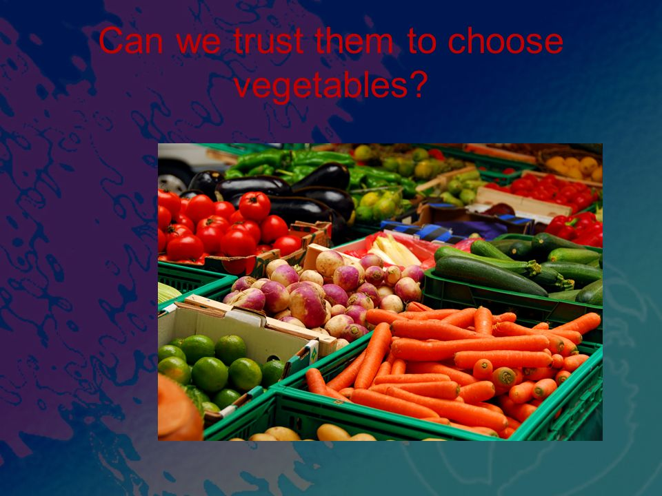 Can we trust them to choose vegetables?