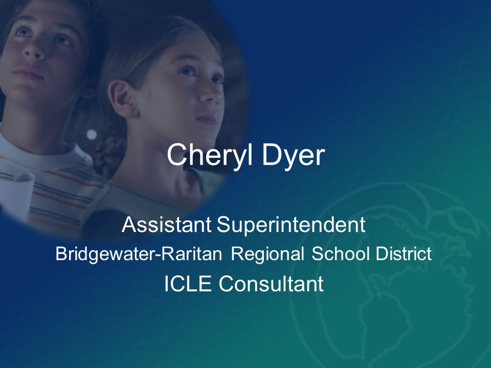 Cheryl Dyer Assistant Superintendent Bridgewater-Raritan Regional School District ICLE Consultant