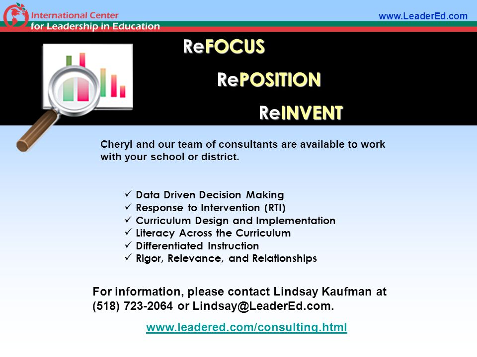 ReFOCUS ReFOCUS RePOSITION RePOSITION ReINVENT ReINVENT Cheryl and our team of consultants are available to work with your school or district.