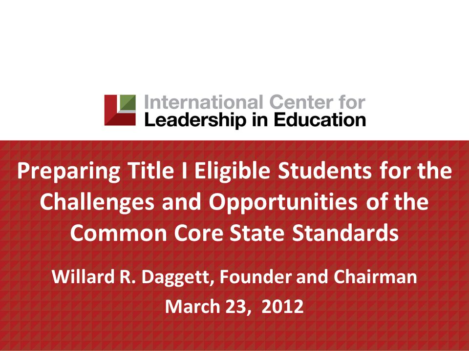 Preparing Title I Eligible Students for the Challenges and Opportunities of the Common Core State Standards Willard R.