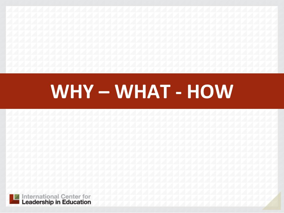 WHY – WHAT - HOW