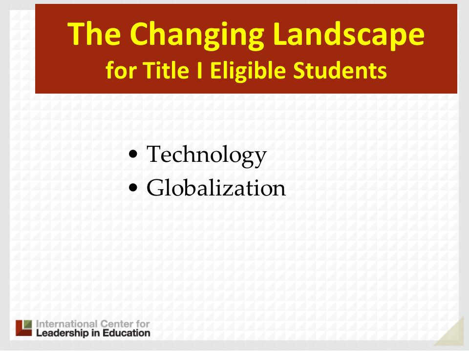The Changing Landscape for Title I Eligible Students Technology Globalization