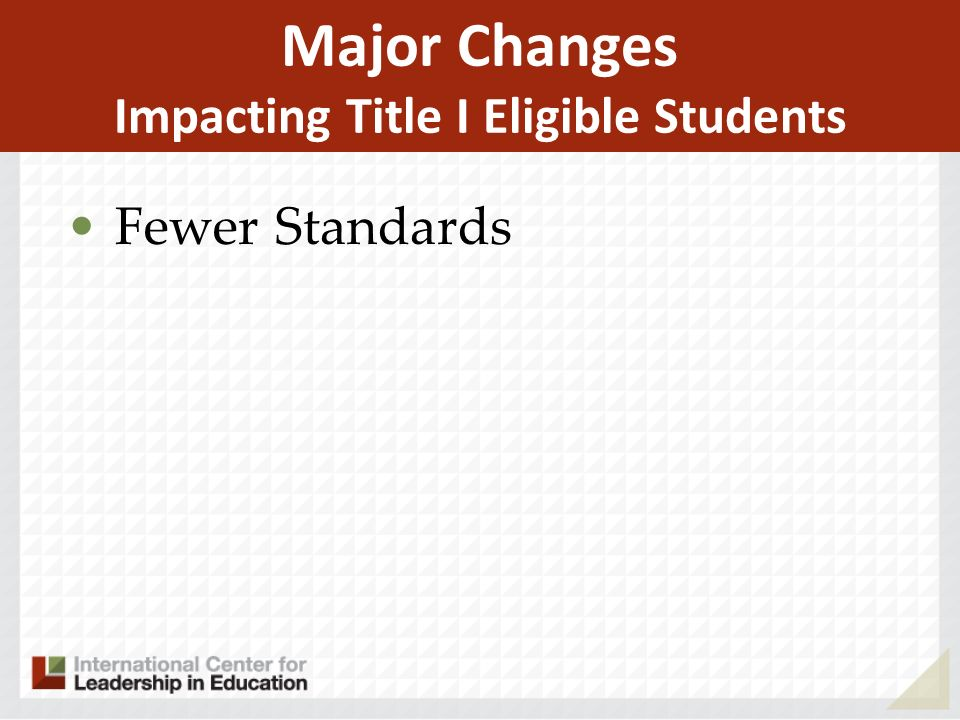 Major Changes Impacting Title I Eligible Students Fewer Standards